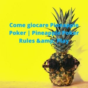 Come giocare Pineapple Poker Pineapple Poker Rules & Play